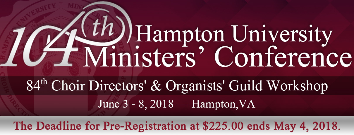 104th Hampton University Ministers' Conference and 84rd Choir Directors' & Organists' Guild Workshop. Click here to pre-register at $225.00!